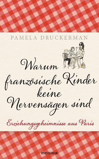 Pamela-Druckerman-Warum-franzoesische-Kinder-keine-Nervensaegen-sind-Erziehungsgeheimnisse-aus-Paris